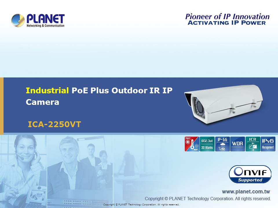 ICA-2250VT Industrial PoE Plus Outdoor IR IP Camera Copyright © PLANET Technology Corporation. All rights reserved.
