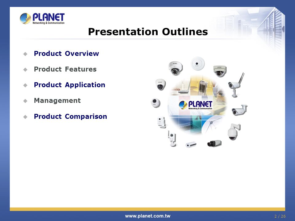 Presentation Outlines  Product Overview  Product Features  Product Application  Management  Product Comparison 2 / 26