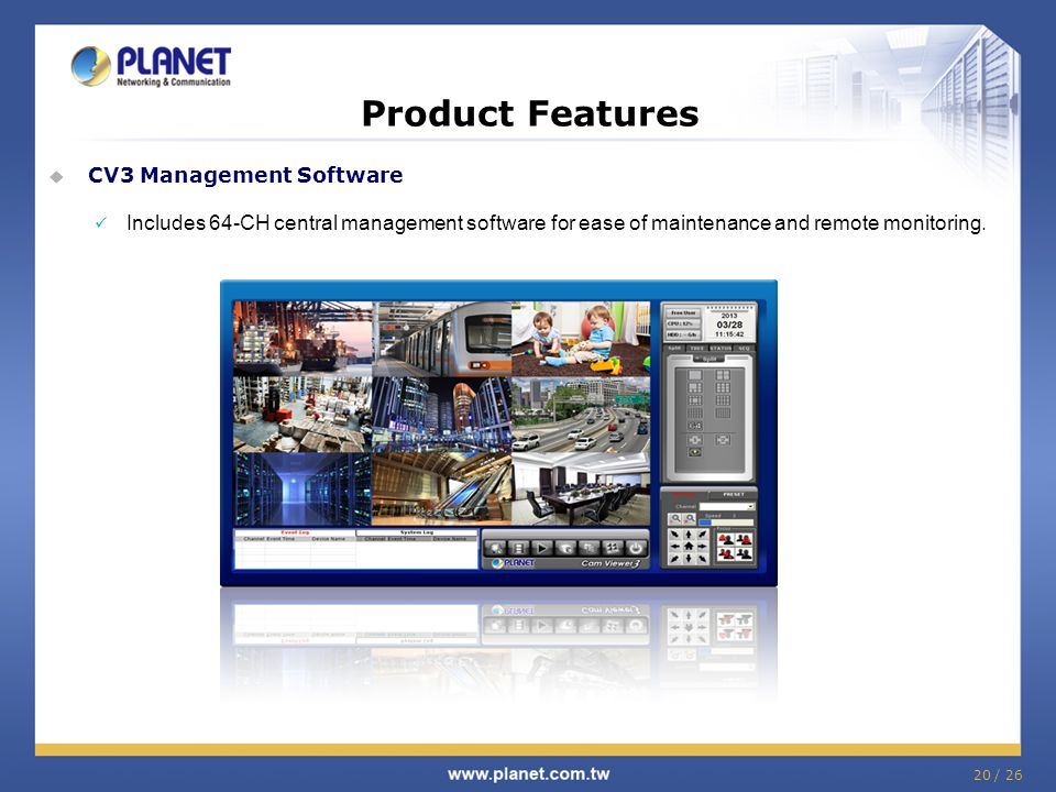Product Features  CV3 Management Software Includes 64-CH central management software for ease of maintenance and remote monitoring. 20 / 26