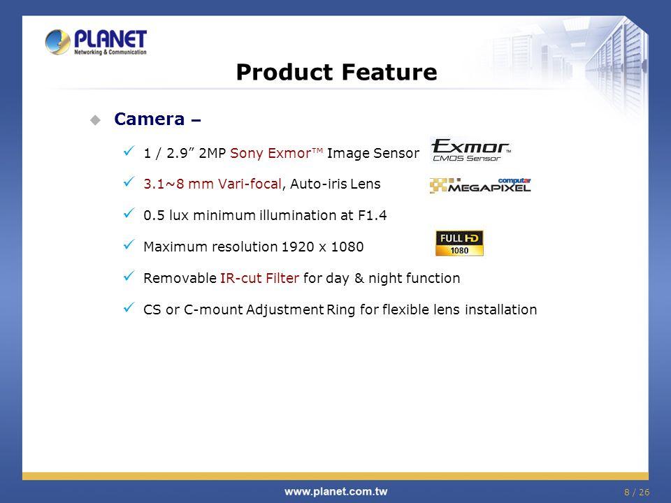 """Product Feature  Camera – 1 / 2.9"""" 2MP Sony Exmor™ Image Sensor 3.1~8 mm Vari-focal, Auto-iris Lens 0.5 lux minimum illumination at F1.4 Maximum reso"""