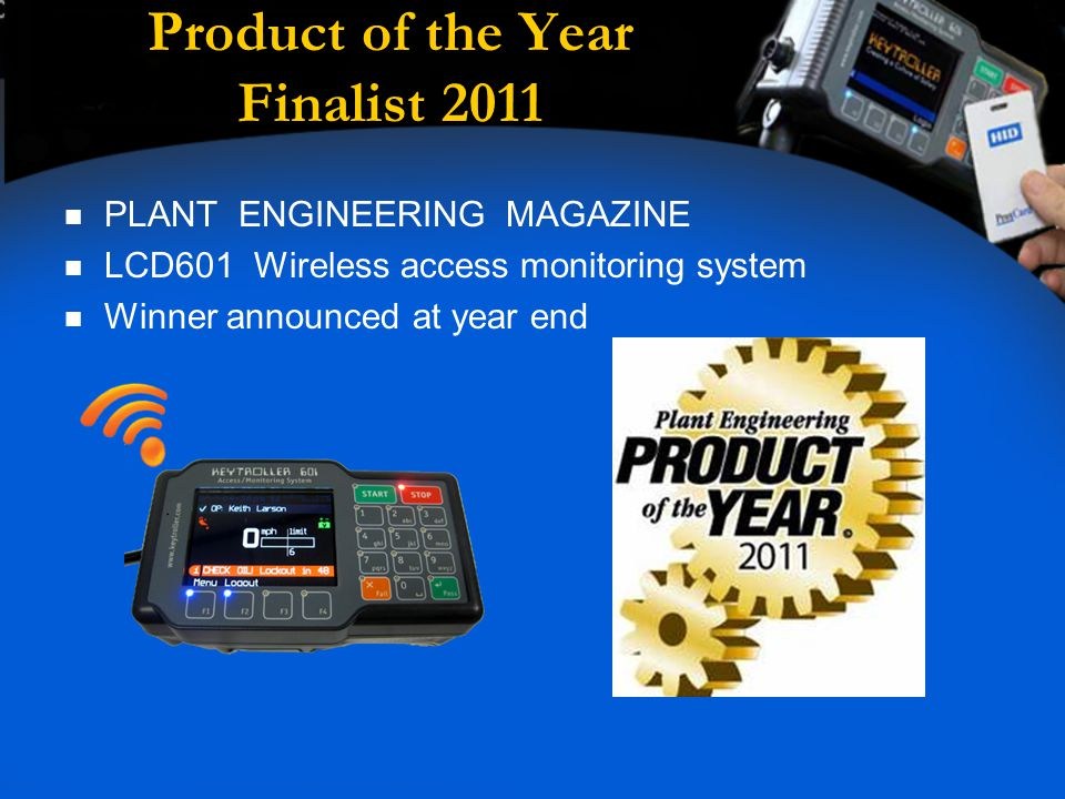 Product of the Year Finalist 2011 PLANT ENGINEERING MAGAZINE LCD601 Wireless access monitoring system Winner announced at year end