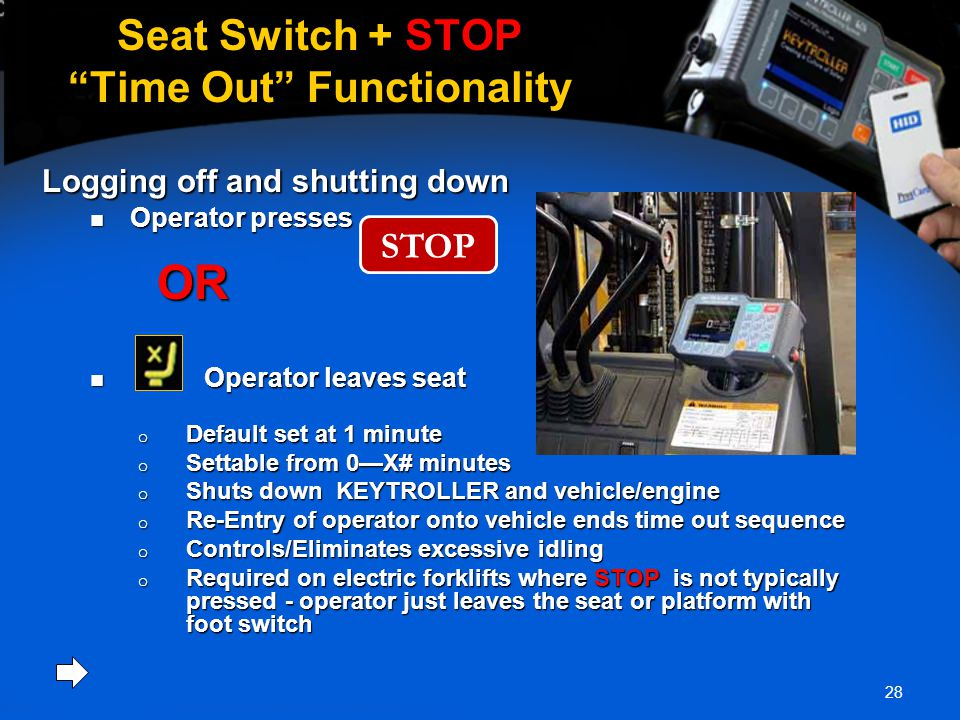 "28 Seat Switch + STOP ""Time Out"" Functionality Logging off and shutting down Operator presses Operator presses OR OR Operator leaves seat Operator lea"