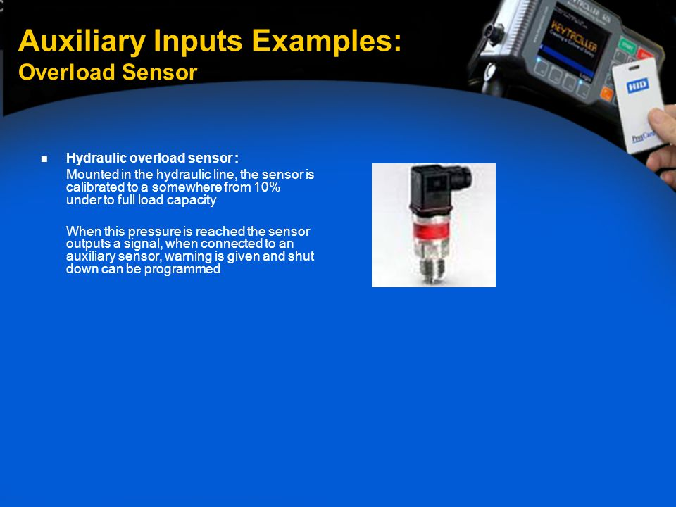 Hydraulic overload sensor : Mounted in the hydraulic line, the sensor is calibrated to a somewhere from 10% under to full load capacity When this pres