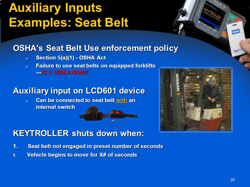 31 Auxiliary Inputs Examples: Seat Belt OSHA's Seat Belt Use enforcement policy o Section 5(a)(1) - OSHA Act o Failure to use seat belts on equipped f