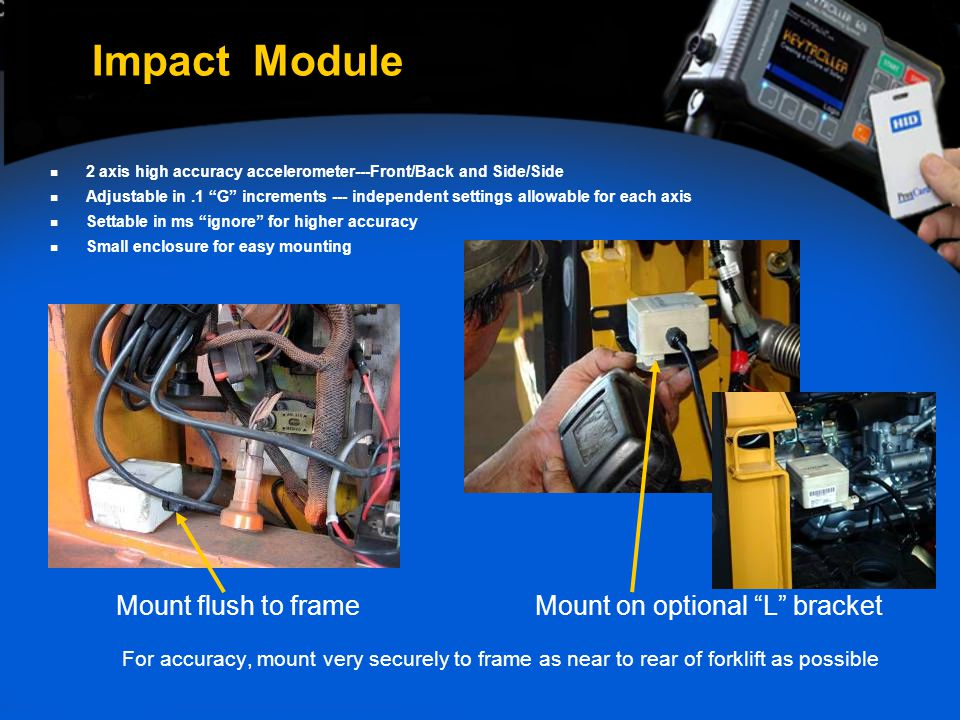 "Impact Module Mount flush to frame Mount on optional ""L"" bracket For accuracy, mount very securely to frame as near to rear of forklift as possible 2"