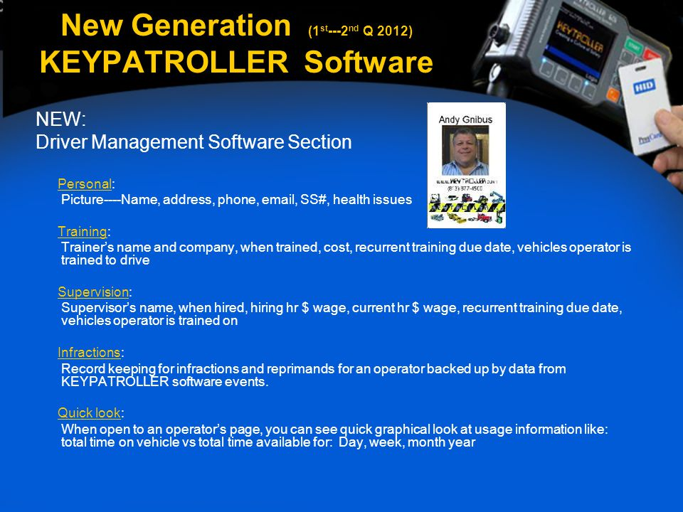 New Generation (1 st ---2 nd Q 2012) KEYPATROLLER Software NEW: Driver Management Software Section Personal: Picture----Name, address, phone, email, S