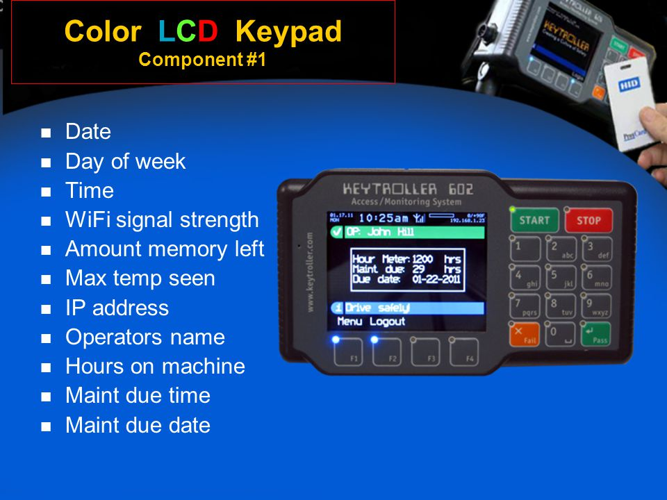 Color LCD Keypad Component #1 Date Day of week Time WiFi signal strength Amount memory left Max temp seen IP address Operators name Hours on machine M