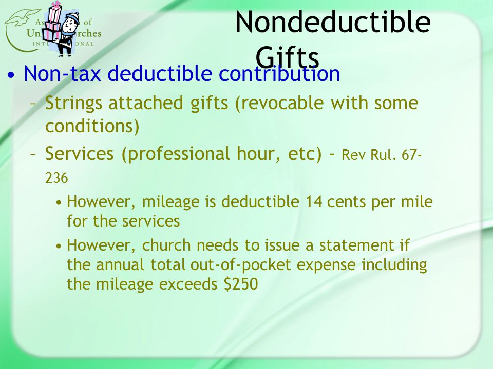 Nondeductible Gifts Non-tax deductible contribution –Strings attached gifts (revocable with some conditions) –Services (professional hour, etc) - Rev Rul.