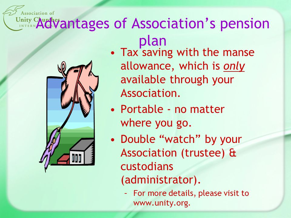 Advantages of Association's pension plan Tax saving with the manse allowance, which is only available through your Association.