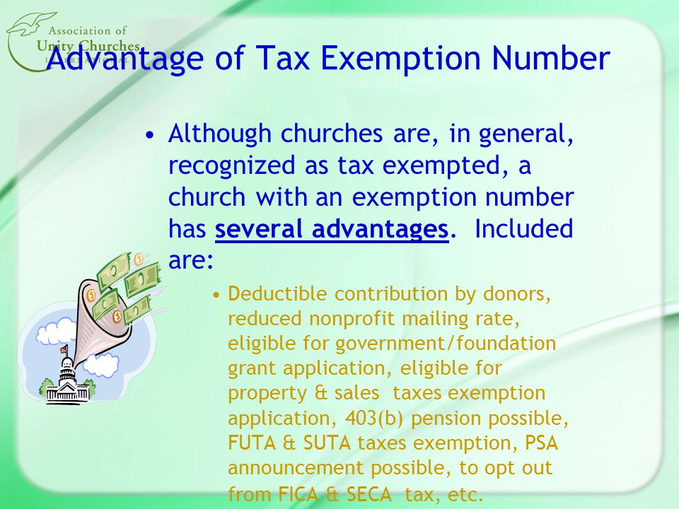 Advantage of Tax Exemption Number Although churches are, in general, recognized as tax exempted, a church with an exemption number has several advantages.