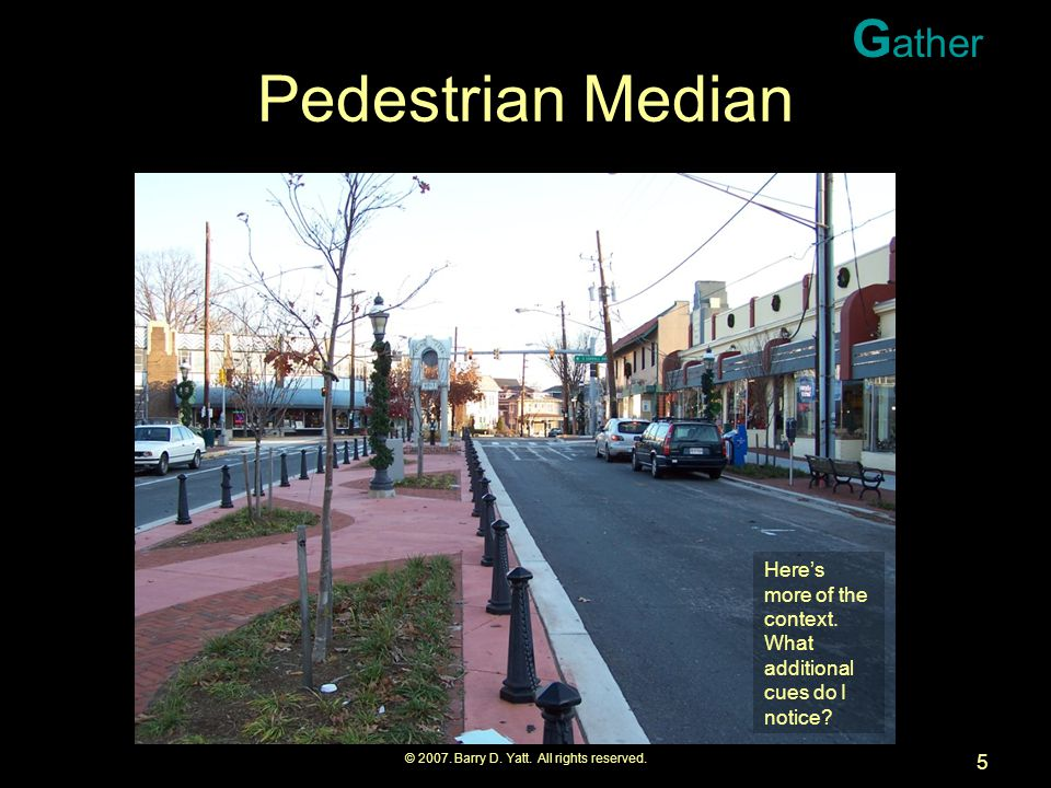 © 2007. Barry D. Yatt. All rights reserved. 5 Pedestrian Median Here's more of the context.