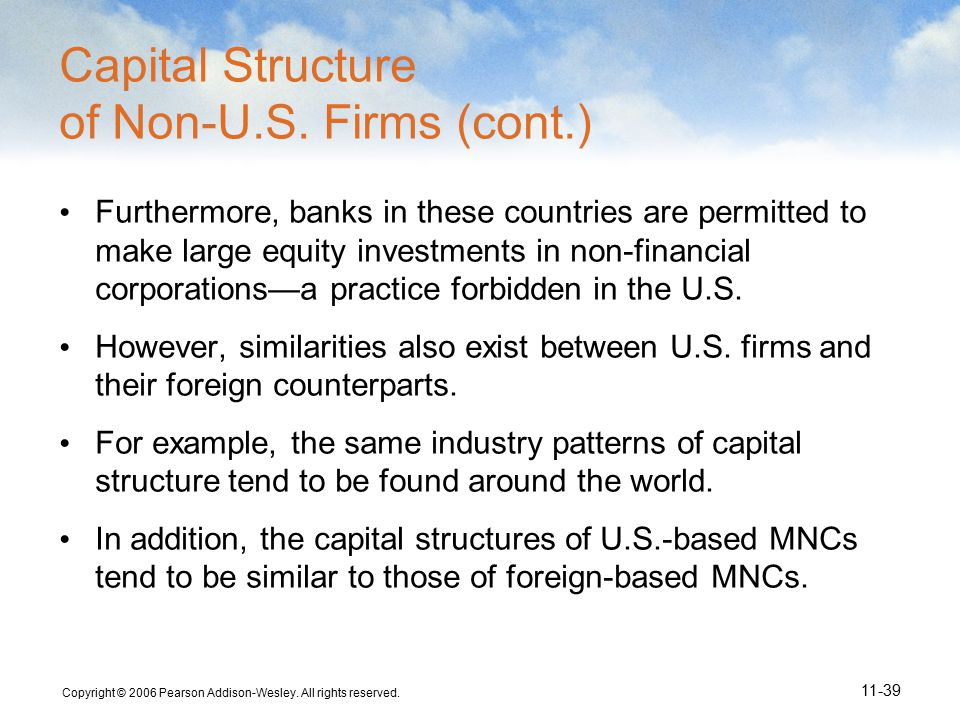 Copyright © 2006 Pearson Addison-Wesley. All rights reserved. 11-39 Capital Structure of Non-U.S. Firms (cont.) Furthermore, banks in these countries