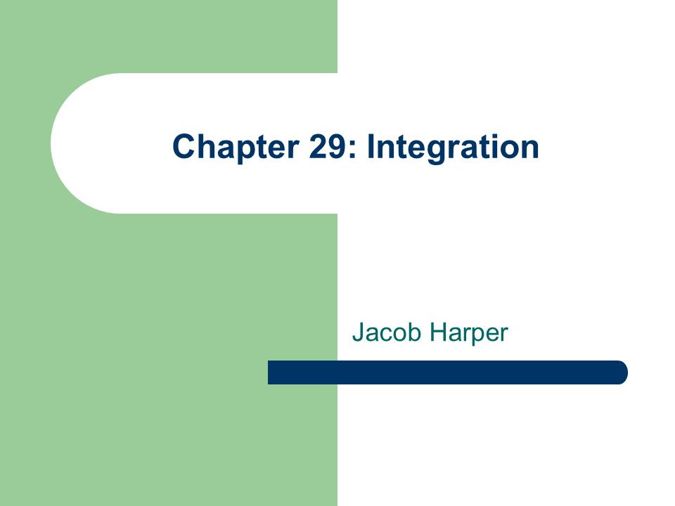 Chapter 29: Integration Jacob Harper