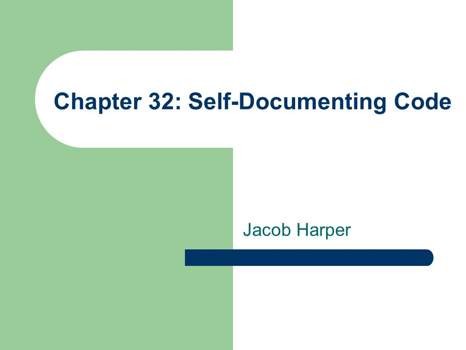 Chapter 32: Self-Documenting Code Jacob Harper