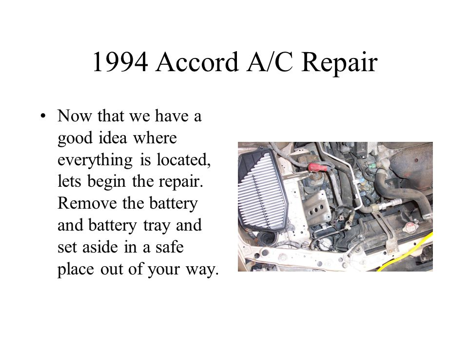 1994 Accord A/C Repair Now that we have a good idea where everything is located, lets begin the repair.