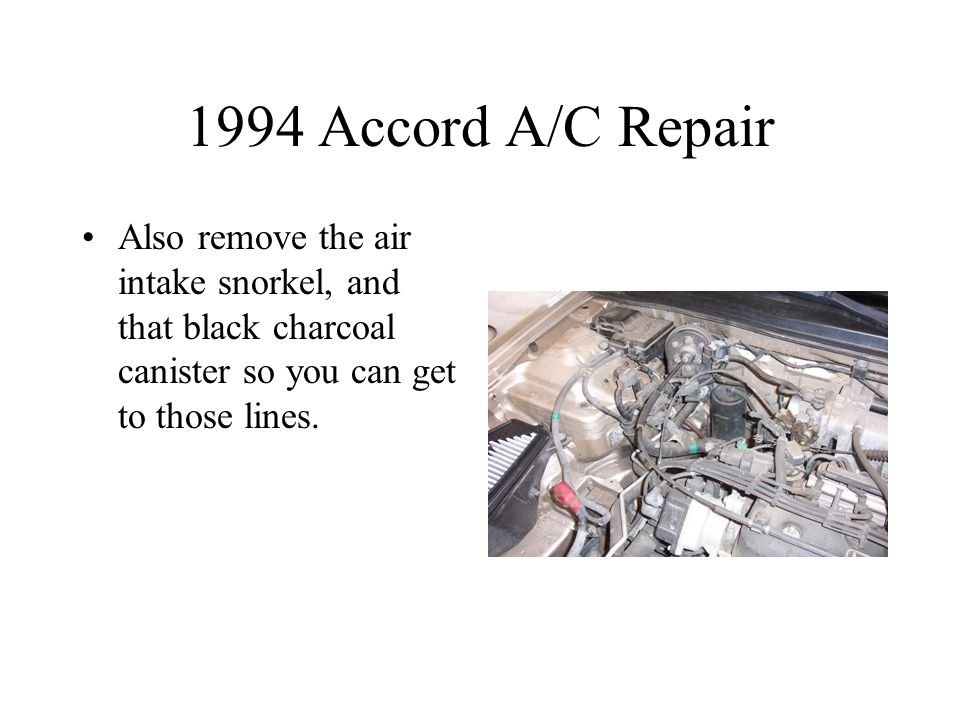 1994 Accord A/C Repair Also remove the air intake snorkel, and that black charcoal canister so you can get to those lines.