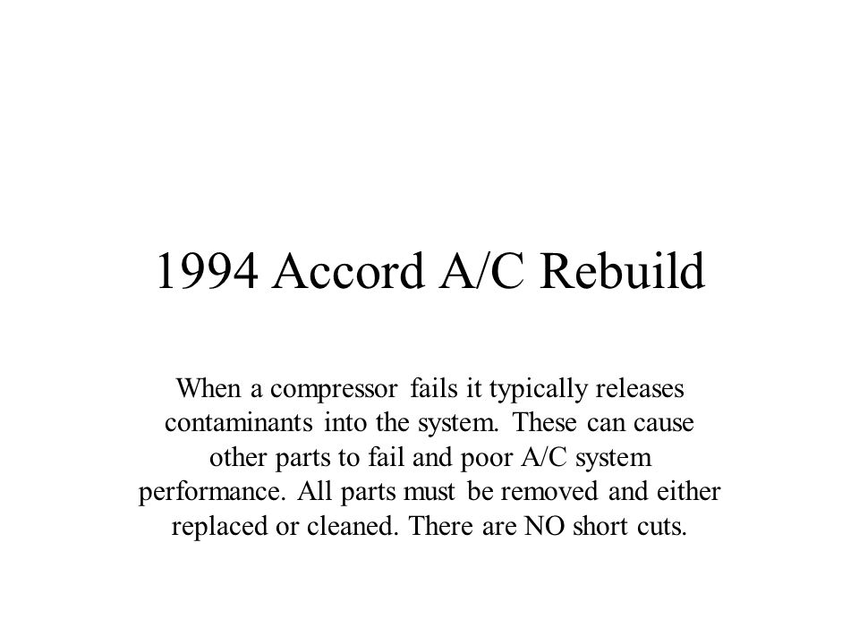 1994 Accord A/C Rebuild When a compressor fails it typically releases contaminants into the system.