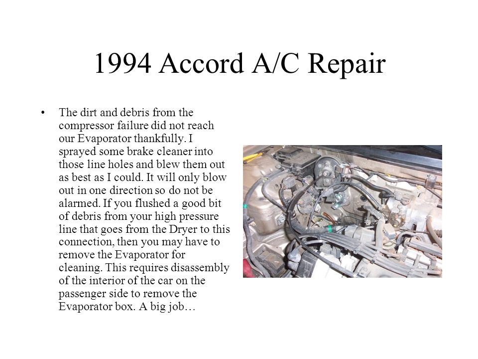 1994 Accord A/C Repair The dirt and debris from the compressor failure did not reach our Evaporator thankfully.