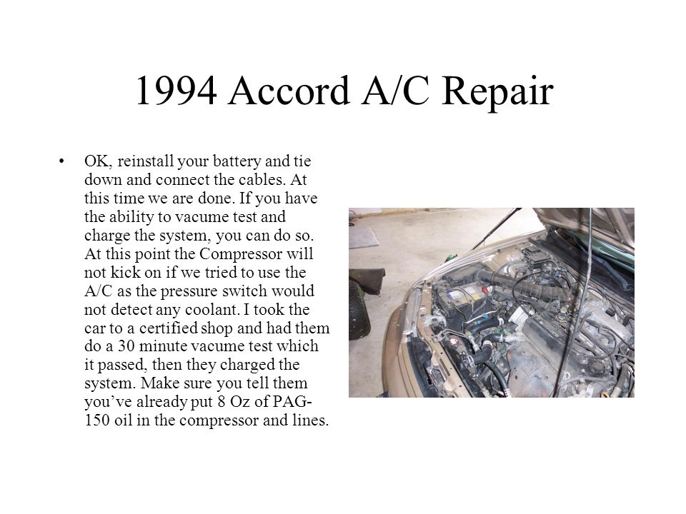 1994 Accord A/C Repair OK, reinstall your battery and tie down and connect the cables.