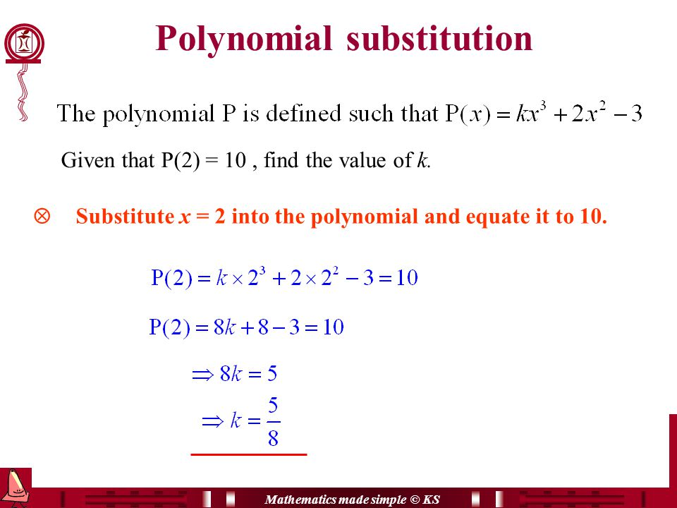 Mathematics made simple © KS  Substitute x = 2 into the polynomial and equate it to 10.