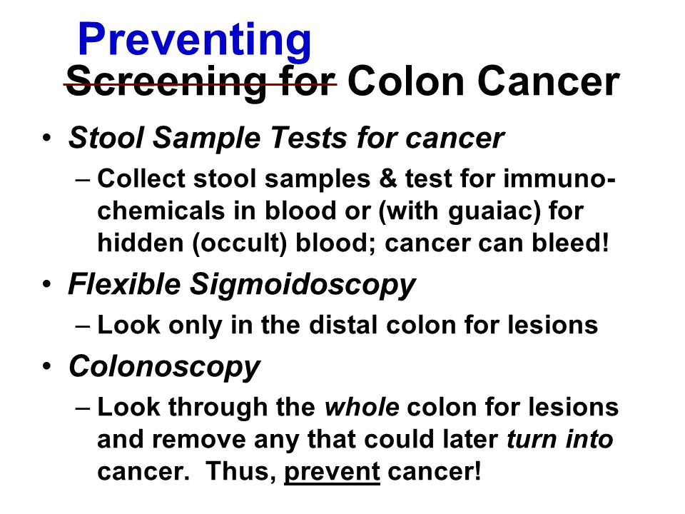 Stool Sample Tests for cancer –Collect stool samples & test for immuno- chemicals in blood or (with guaiac) for hidden (occult) blood; cancer can bleed.