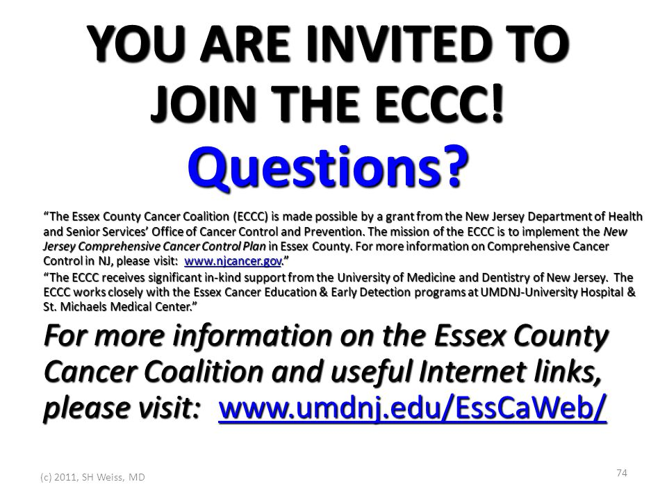 (c) 2011, SH Weiss, MD 74 YOU ARE INVITED TO JOIN THE ECCC.