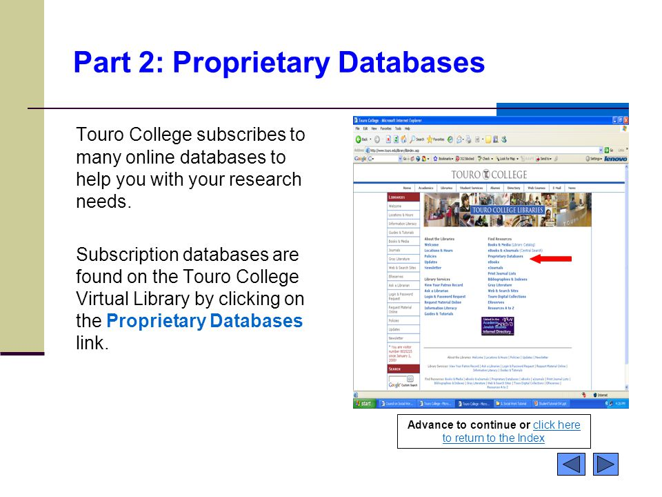 Part 2: Proprietary Databases Touro College subscribes to many online databases to help you with your research needs. Subscription databases are found