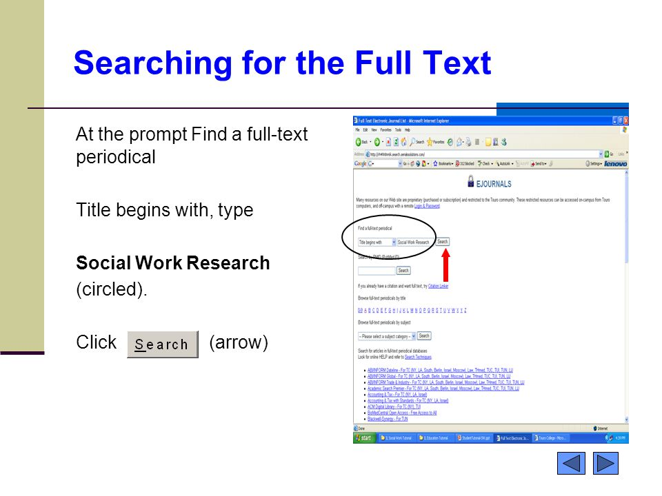 Searching for the Full Text At the prompt Find a full-text periodical Title begins with, type Social Work Research (circled). Click (arrow)