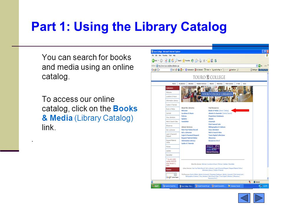 Part 1: Using the Library Catalog You can search for books and media using an online catalog.