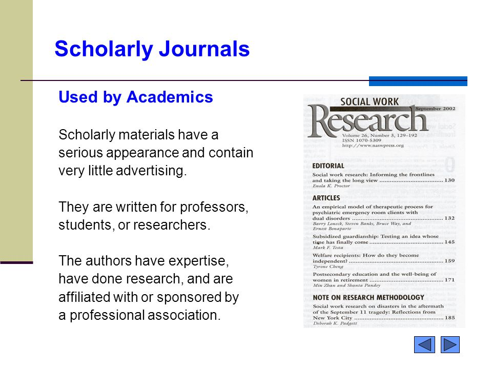 Scholarly Journals Used by Academics Scholarly materials have a serious appearance and contain very little advertising.