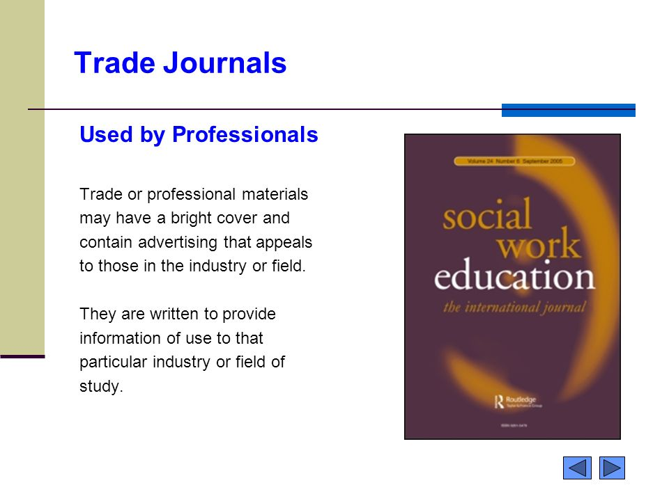 Trade Journals Used by Professionals Trade or professional materials may have a bright cover and contain advertising that appeals to those in the industry or field.