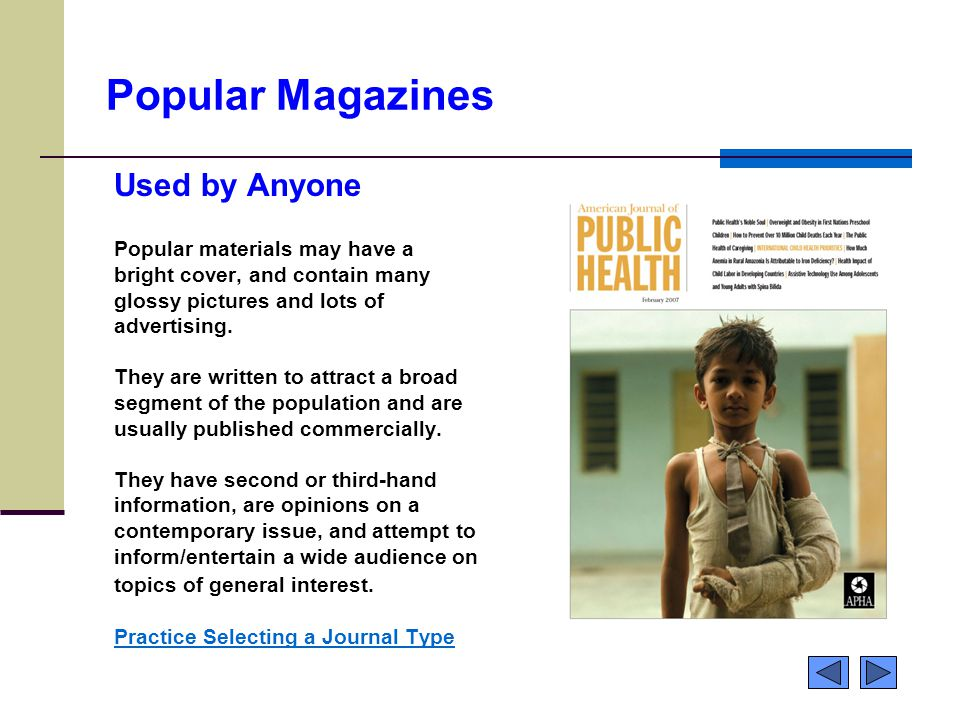 Popular Magazines Used by Anyone Popular materials may have a bright cover, and contain many glossy pictures and lots of advertising.