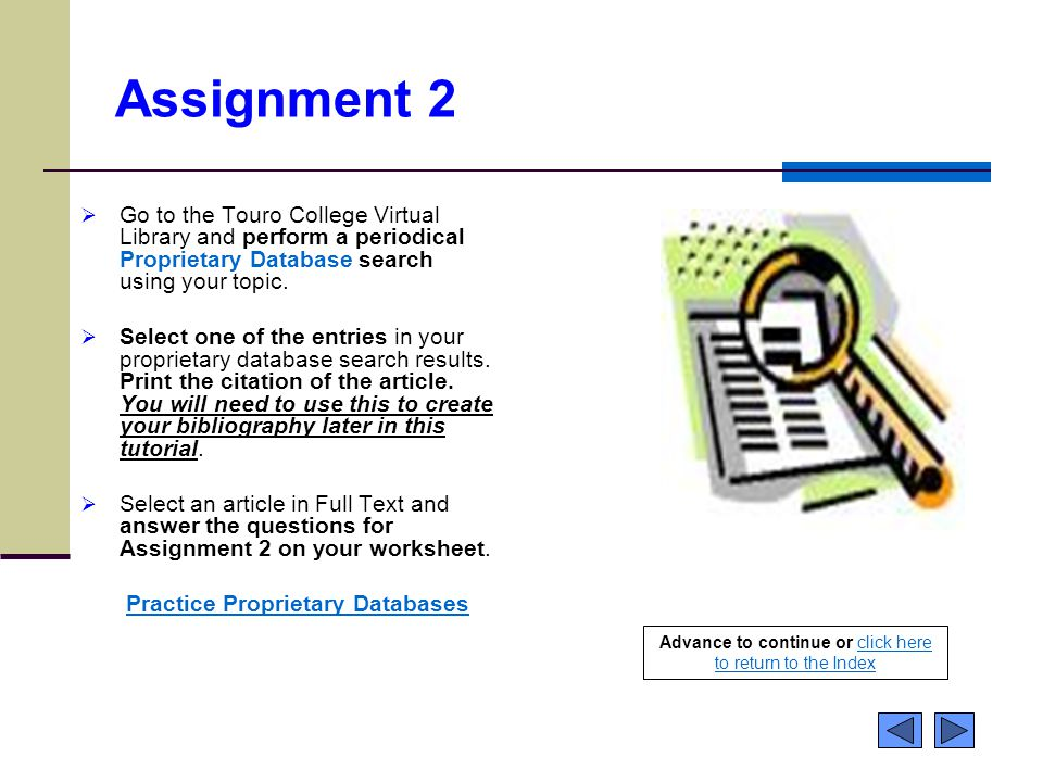 Assignment 2  Go to the Touro College Virtual Library and perform a periodical Proprietary Database search using your topic.  Select one of the entr