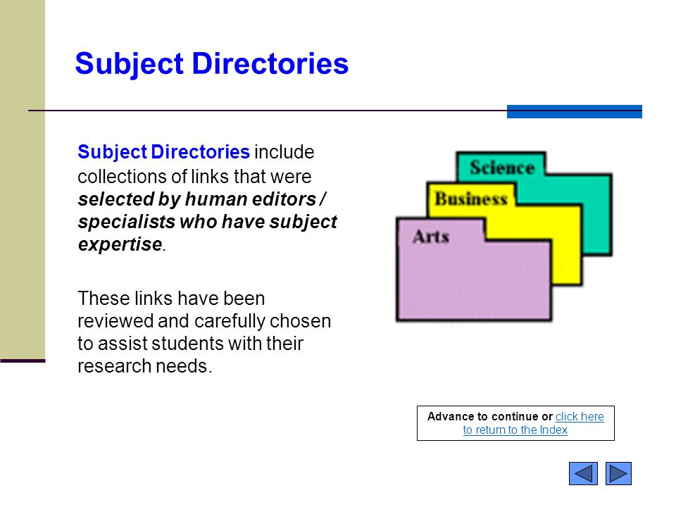 Subject Directories Subject Directories include collections of links that were selected by human editors / specialists who have subject expertise.