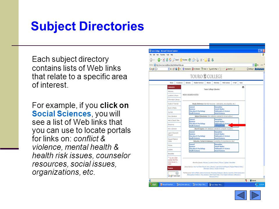 Subject Directories Each subject directory contains lists of Web links that relate to a specific area of interest. For example, if you click on Social