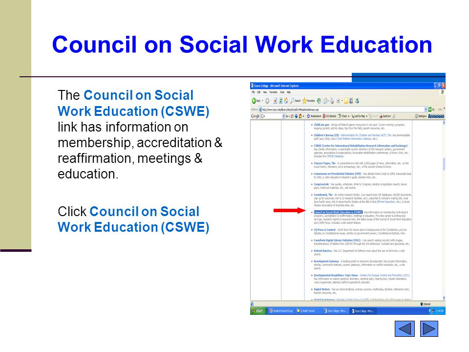 Council on Social Work Education The Council on Social Work Education (CSWE) link has information on membership, accreditation & reaffirmation, meetin
