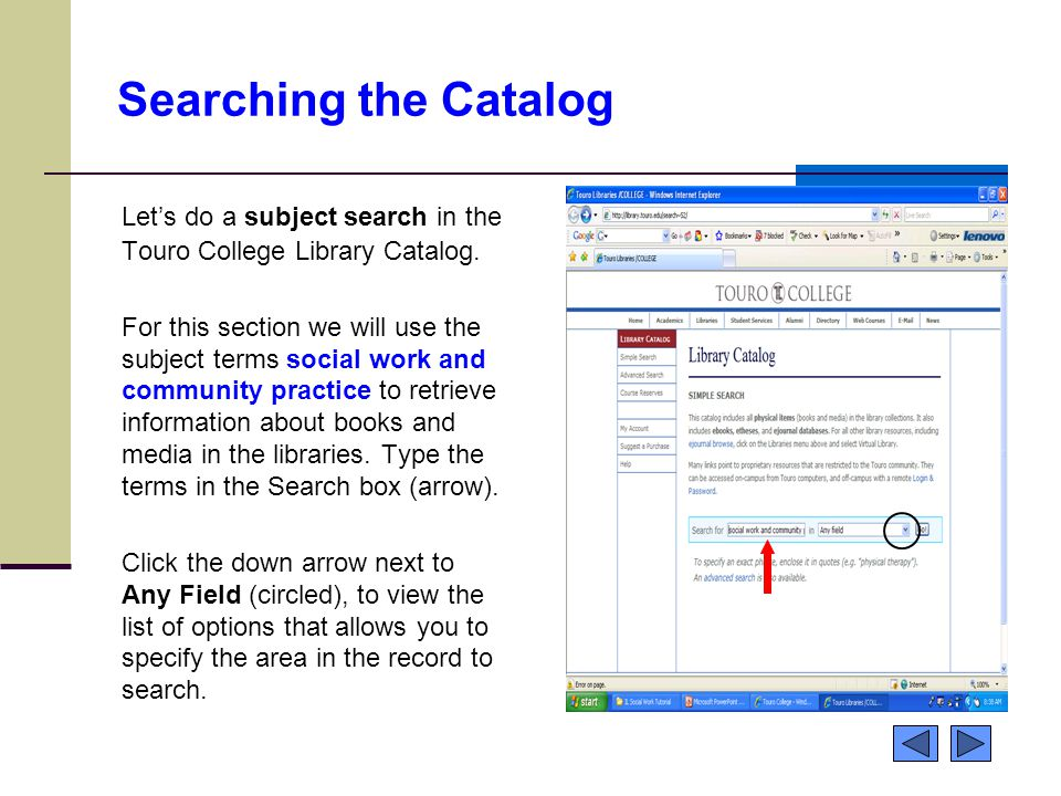 Searching the Catalog Let's do a subject search in the Touro College Library Catalog. For this section we will use the subject terms social work and c