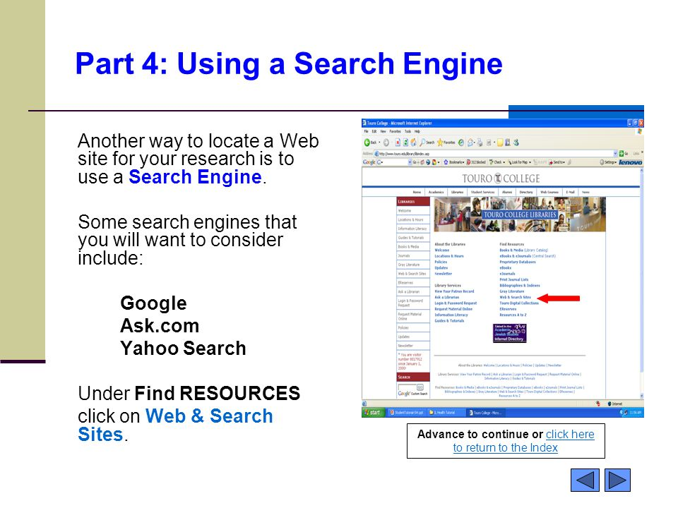 Part 4: Using a Search Engine Another way to locate a Web site for your research is to use a Search Engine. Some search engines that you will want to