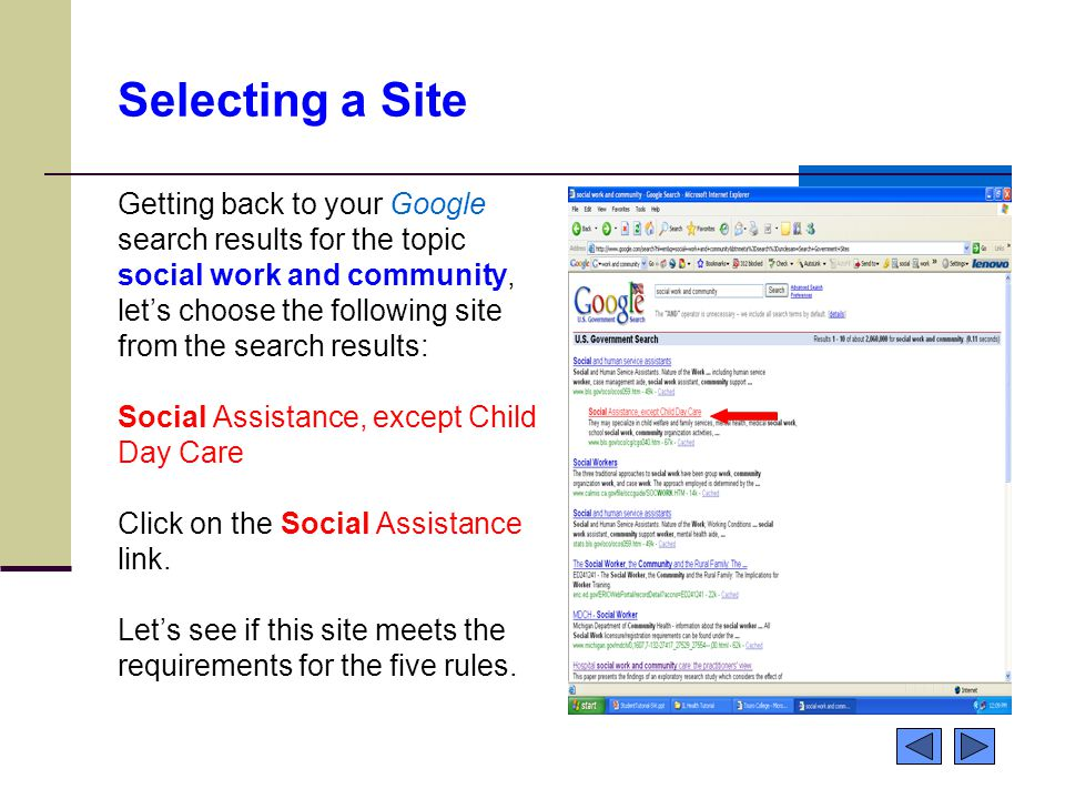 Selecting a Site Getting back to your Google search results for the topic social work and community, let's choose the following site from the search results: Social Assistance, except Child Day Care Click on the Social Assistance link.