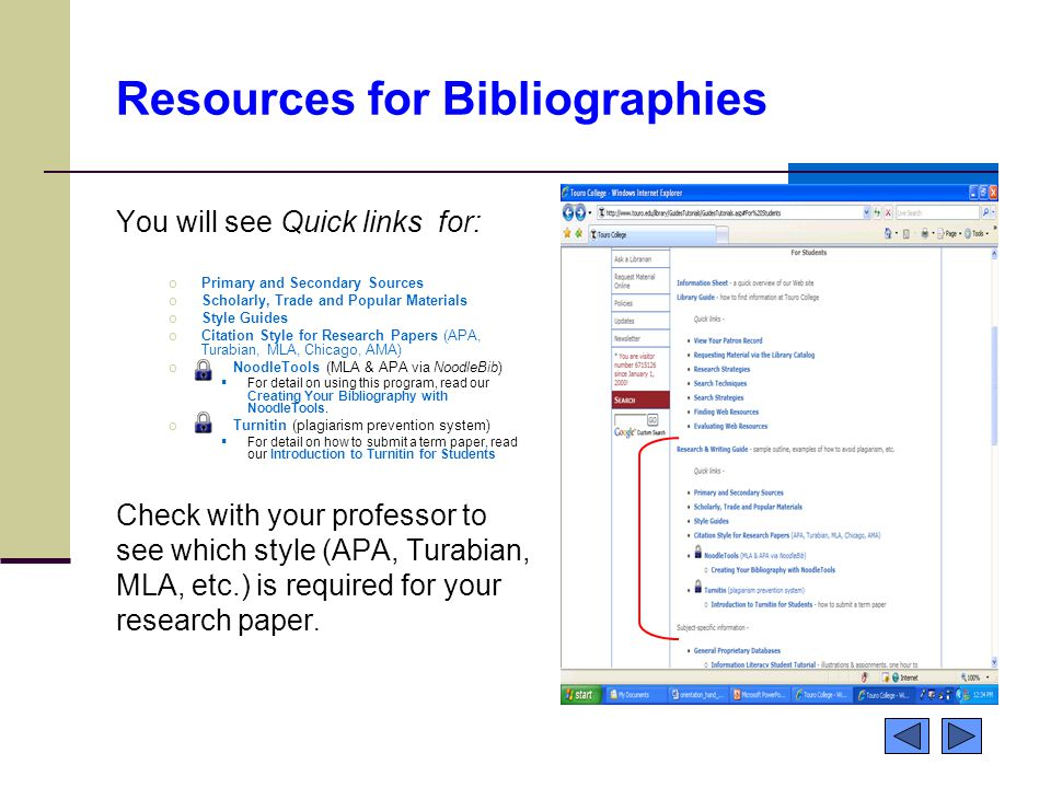 Resources for Bibliographies You will see Quick links for: oPrimary and Secondary Sources oScholarly, Trade and Popular Materials oStyle Guides oCitation Style for Research Papers (APA, Turabian, MLA, Chicago, AMA) o NoodleTools (MLA & APA via NoodleBib)  For detail on using this program, read our Creating Your Bibliography with NoodleTools.