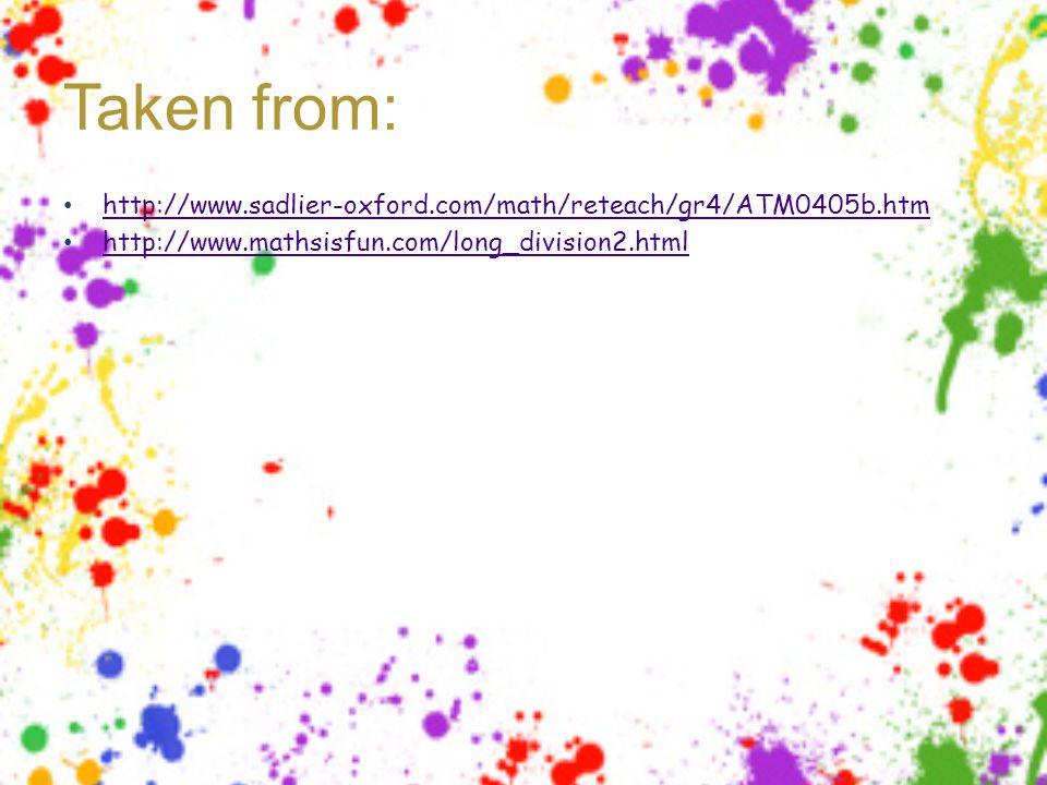 Taken from: http://www.sadlier-oxford.com/math/reteach/gr4/ATM0405b.htm http://www.mathsisfun.com/long_division2.html