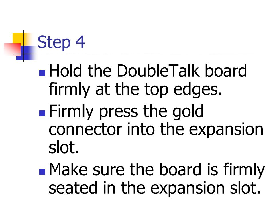 Step 4 Hold the DoubleTalk board firmly at the top edges.