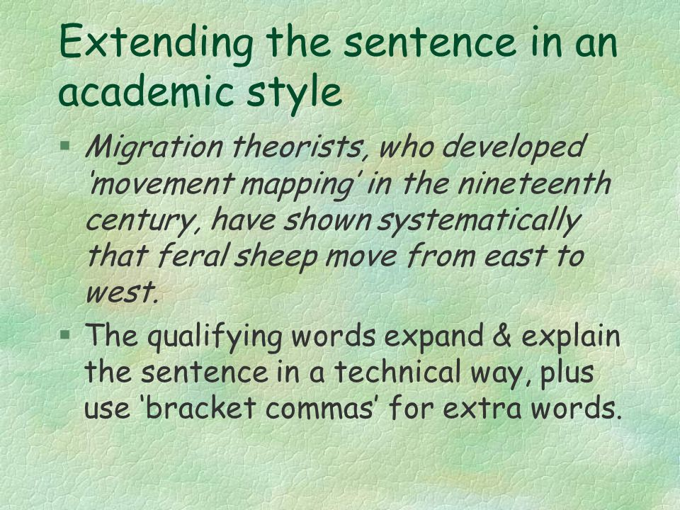 Extending the sentence in an academic style  Migration theorists, who developed 'movement mapping' in the nineteenth century, have shown systematically that feral sheep move from east to west.