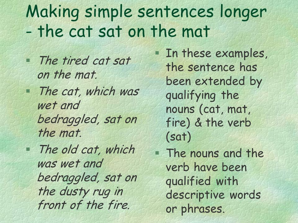 Making simple sentences longer - the cat sat on the mat §The tired cat sat on the mat.