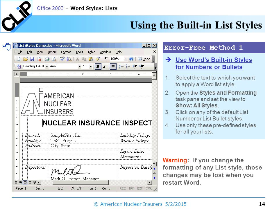 13 Office 2003 – Word Styles: Lists 5/2/2015© American Nuclear Insurers Using Error-Free List Styles The List styles are predefined, built-in styles for numbers and bullets in Word.
