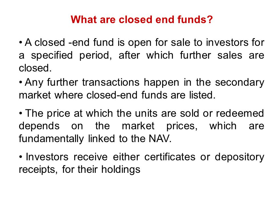 What are closed end funds? A closed -end fund is open for sale to investors for a specified period, after which further sales are closed. Any further