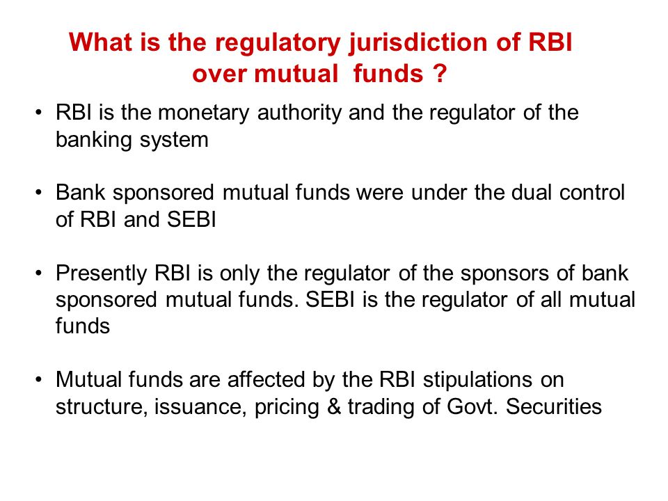 What is the regulatory jurisdiction of RBI over mutual funds ? RBI is the monetary authority and the regulator of the banking system Bank sponsored mu