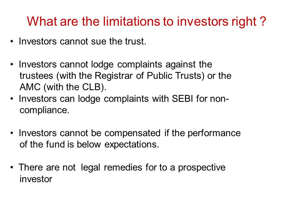 What are the limitations to investors right ? Investors cannot sue the trust. Investors cannot lodge complaints against the trustees (with the Registr
