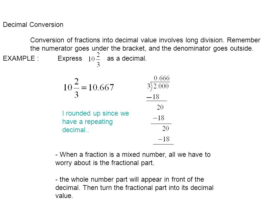 Decimal Conversion Conversion of fractions into decimal value involves long division.