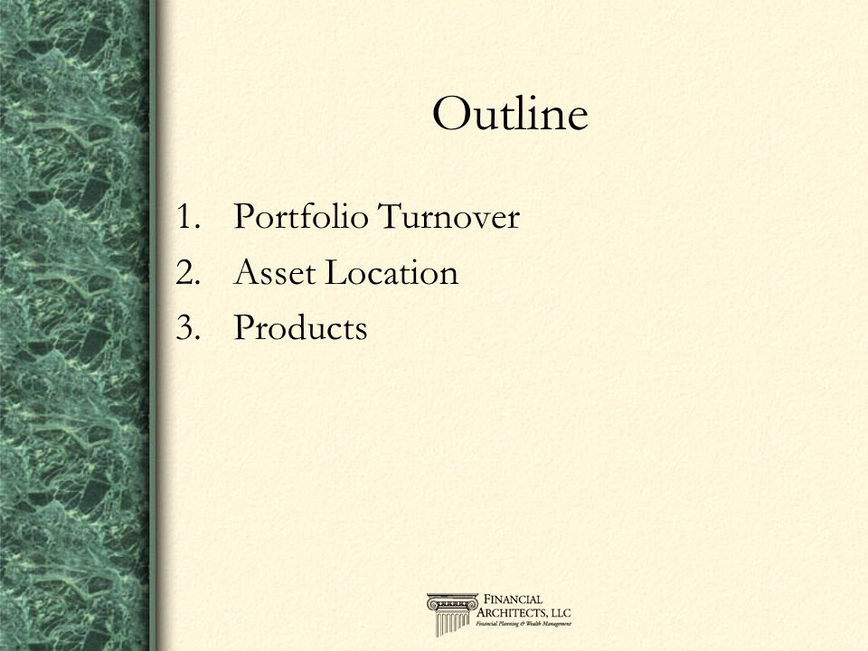 Outline 1.Portfolio Turnover 2.Asset Location 3.Products
